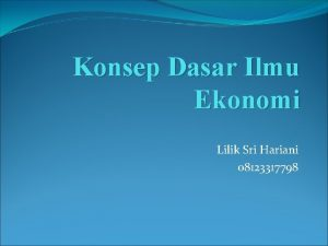 Konsep Dasar Ilmu Ekonomi Lilik Sri Hariani 08123317798