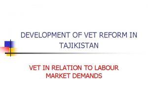 DEVELOPMENT OF VET REFORM IN TAJIKISTAN VET IN