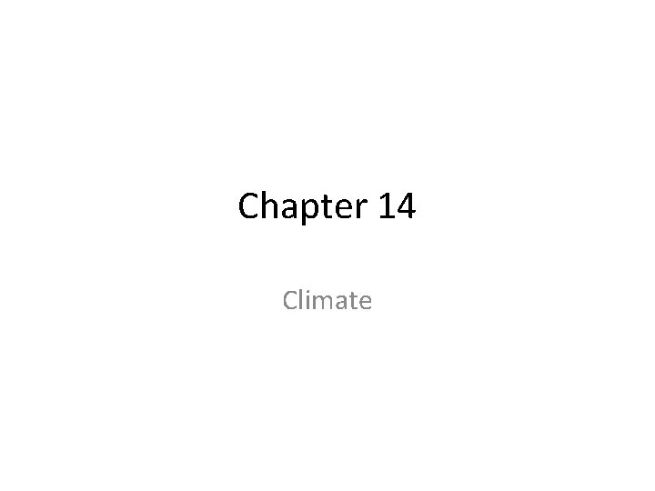 Chapter 14 Climate Defining Climate Climate long term