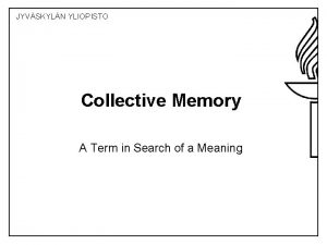 JYVSKYLN YLIOPISTO Collective Memory A Term in Search