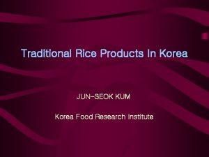 Traditional Rice Products In Korea JUNSEOK KUM Korea