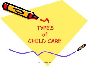 TYPES of CHILD CARE 2 01 Child Care