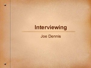 Interviewing Joe Dennis Before the Interview Research for