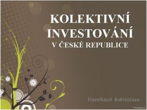 KOLEKTIVN INVESTOVN V ESK REPUBLICE Havelkov Kvtoslava PRVN