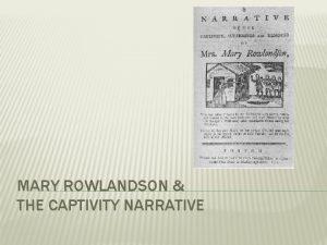 MARY ROWLANDSON THE CAPTIVITY NARRATIVE MARY ROWLANDSON Born