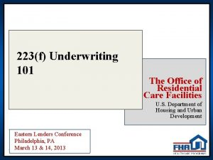223f Underwriting 101 The Office of Residential Care