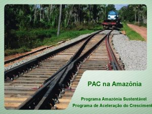 PAC na Amaznia Programa Amaznia Sustentvel Programa de