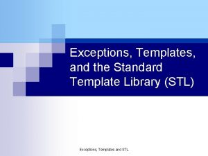 Exceptions Templates and the Standard Template Library STL