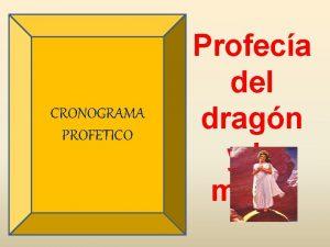 CRONOGRAMA PROFETICO Profeca del dragn y la mujer