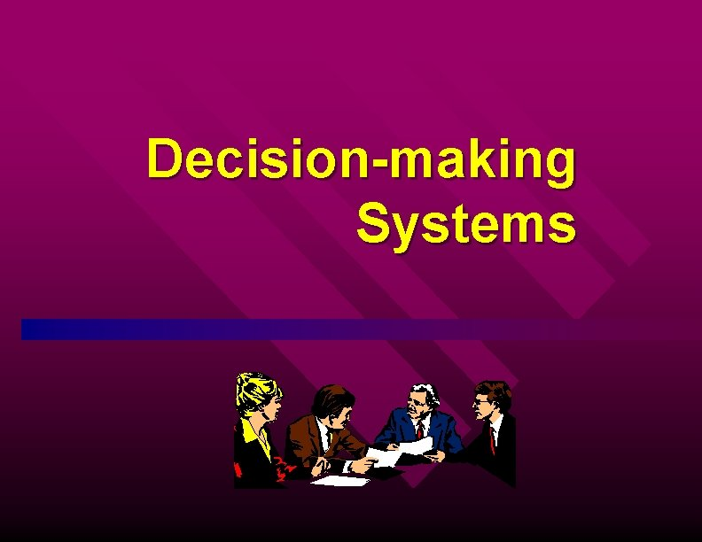 Decisionmaking Systems Overview What managers do Decisionmaking Many