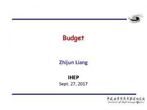 Budget Zhijun Liang IHEP Sept 27 2017 1