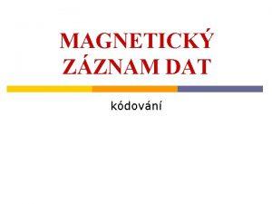 MAGNETICK ZZNAM DAT kdovn Magnetick zznam Zznam je