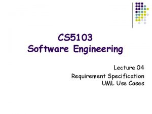 CS 5103 Software Engineering Lecture 04 Requirement Specification