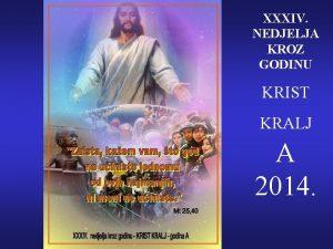 XXXIV NEDJELJA KROZ GODINU KRIST KRALJ A 2014