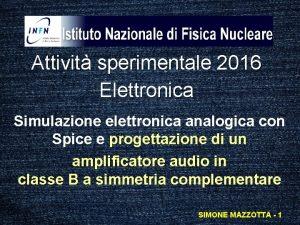 Attivit sperimentale 2016 Elettronica Simulazione elettronica analogica con
