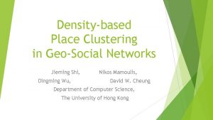 Densitybased Place Clustering in GeoSocial Networks Jieming Shi
