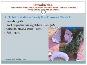 Introduction STRENGTHENING THE CAPACITY OF NIGERIAN CEREALSGRAINS PRODUCERS