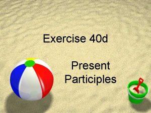 Exercise 40 d Present Participles Exercise 40 d
