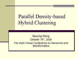 Parallel Densitybased Hybrid Clustering Baoying Wang October 18