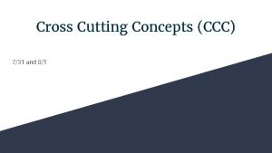 Cross Cutting Concepts CCC 731 and 81 What