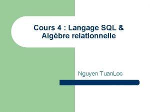 Cours 4 Langage SQL Algbre relationnelle Nguyen Tuan