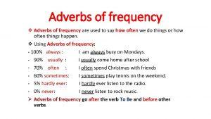 Adverbs of frequency v Adverbs of frequency are