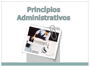 Princpios Administrativos Conceito de Administrao Administrao o processo