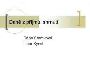 Dan z pjm shrnut Dana ramkov Libor Kyncl