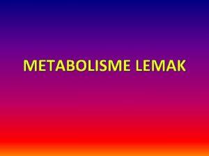 METABOLISME LEMAK DEFINISI Lipid adalah suatu senyawa yang