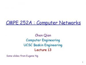 CMPE 252 A Computer Networks Chen Qian Computer
