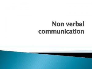 Non verbal communication Nonverbal communication plays an important