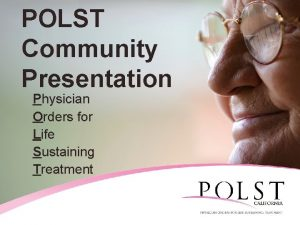 POLST Community Presentation Physician Orders for Life Sustaining