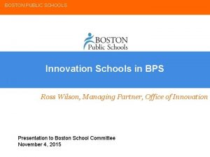 BOSTON PUBLIC SCHOOLS Innovation Schools in BPS Ross