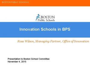 BOSTON PUBLIC SCHOOLS Innovation Schools in BPS Ross