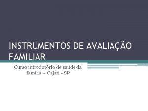 INSTRUMENTOS DE AVALIAO FAMILIAR Curso introdutrio de sade