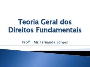 Teoria Geral dos Direitos Fundamentais Prof Ms Fernanda