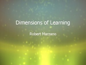 Dimensions of Learning Robert Marzano Dimensions of learning