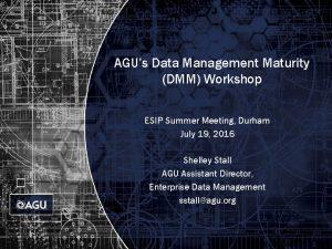 AGUs Data Management Maturity DMM Workshop ESIP Summer