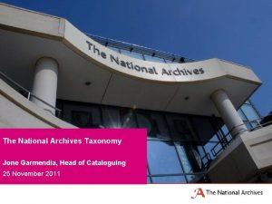 The National Archives Taxonomy Jone Garmendia Head of