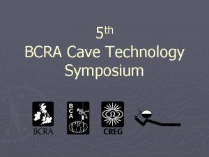 th 5 BCRA Cave Technology Symposium British Cave