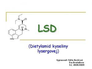 LSD Dietylamid kyseliny lysergovej Vypracovali Edita Borov Eva