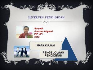 SUPERVISI PENDIDIKAN Suryadi Jurusan Adpend FIP UPI 2012