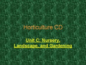 Horticulture CD Unit C Nursery Landscape and Gardening