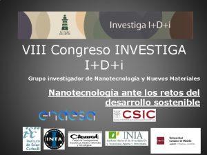 VIII Congreso INVESTIGA IDi Grupo investigador de Nanotecnologa