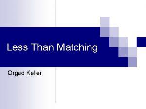 Less Than Matching Orgad Keller Less Than Matching