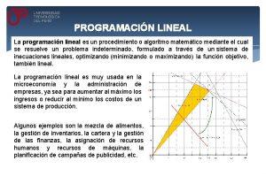 PROGRAMACIN LINEAL La programacin lineal es un procedimiento
