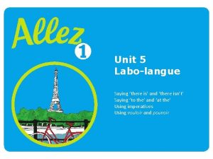 Unit 5 Labolangue Saying there is and there