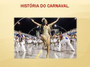 HISTRIA DO CARNAVAL INCIO DA HISTRIA DO CARNAVAL