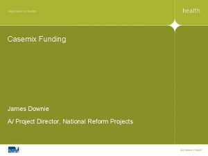 Casemix Funding James Downie A Project Director National