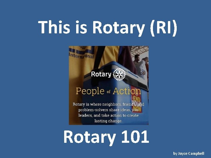 This is Rotary RI Rotary 101 by Joyce